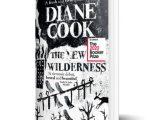 Looking for something original and captivating with a touch of the dystopian? The New Wilderness by Diane Cook could be the next book for you